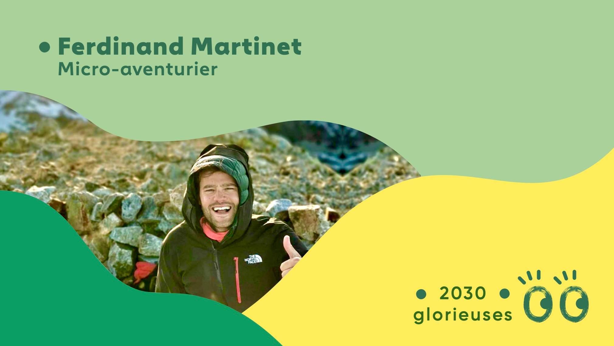 """2030 Glorieuses #9 : Ferdinand Martinet : """"Découvrir les merveilles à côté de chez soi"""""""