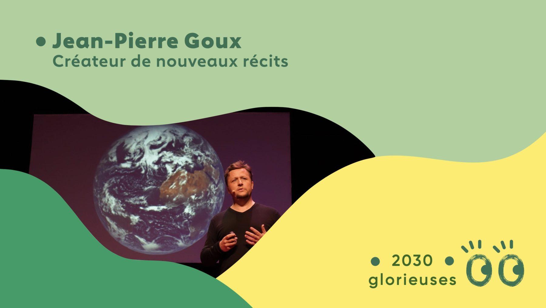 """2030 Glorieuses #13 : Jean-Pierre Goux : """"Ça ne sert à rien de sauver la Terre, il faut juste l'aimer"""""""