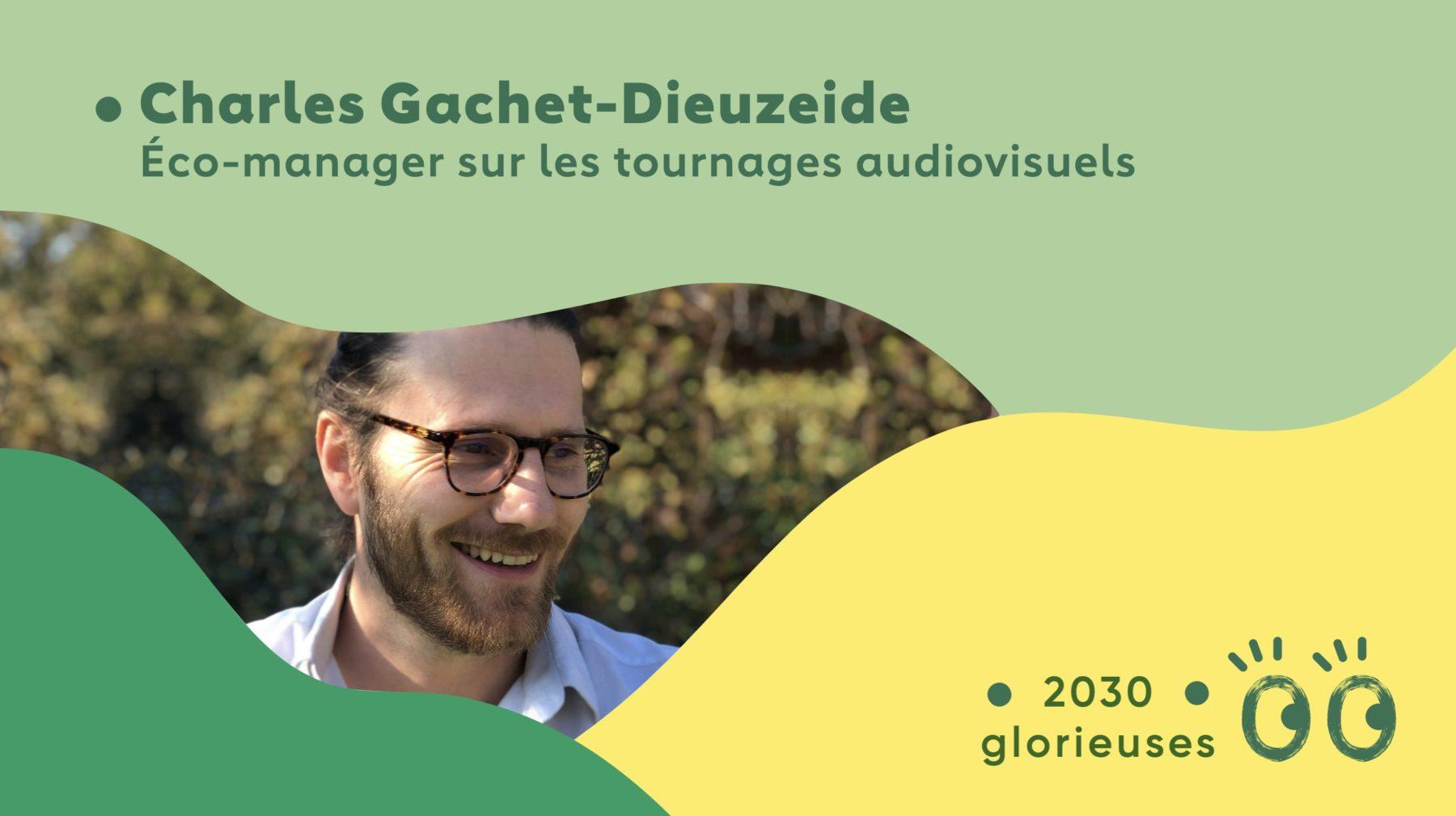 """2030 Glorieuses #21 : Charles Gachet-Dieuzeide : """"Le cinéma peut créer des rêves plus durables"""""""