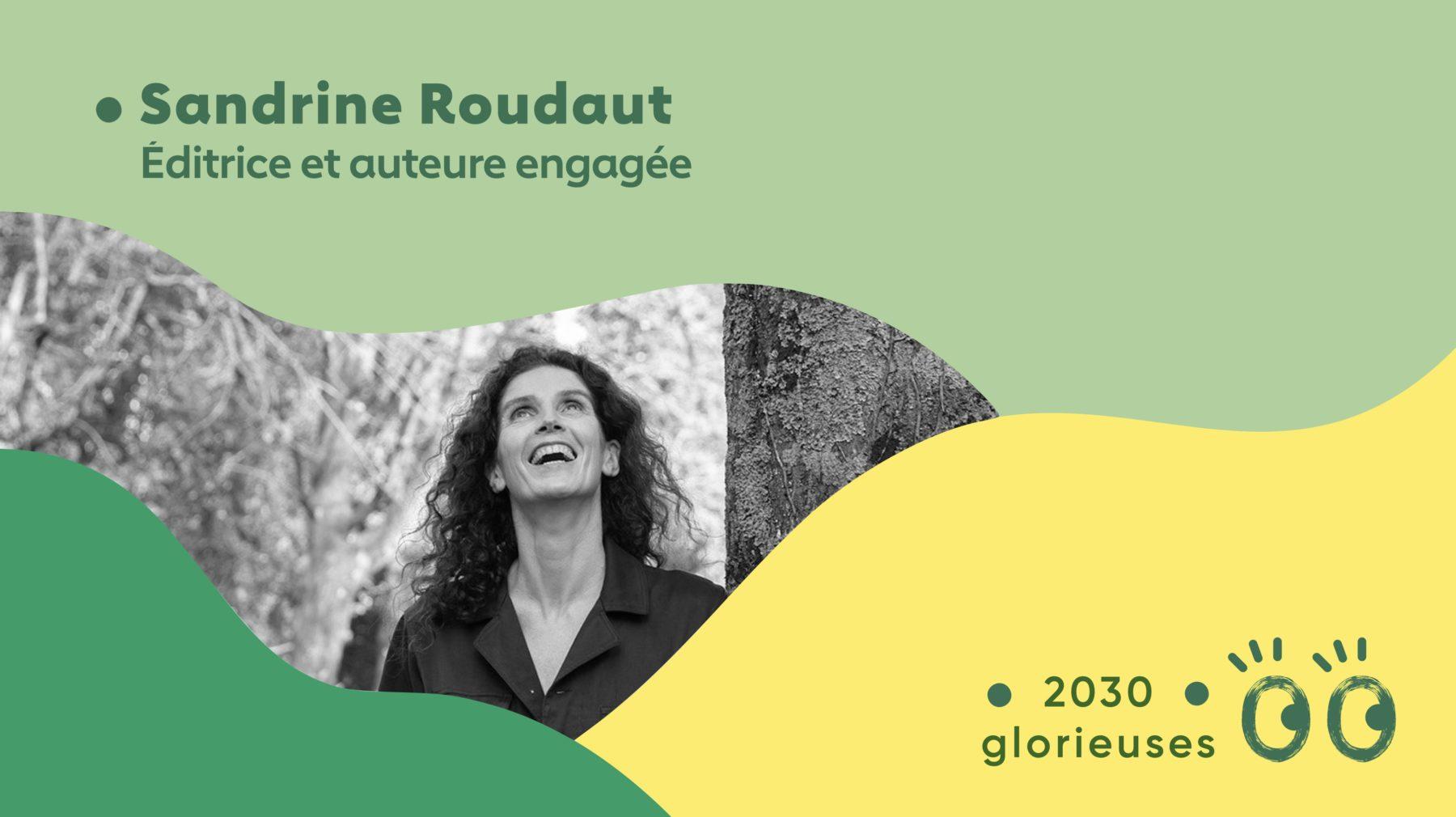 """2030 Glorieuses #39 : Sandrine Roudaut : """"Les belles évidences de demain ne peuvent naître que dans nos utopies ! """""""
